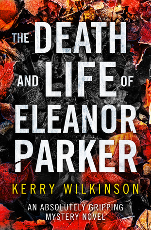 Review: The Death and Life of Eleanor Parker by Kerry Wilkinson